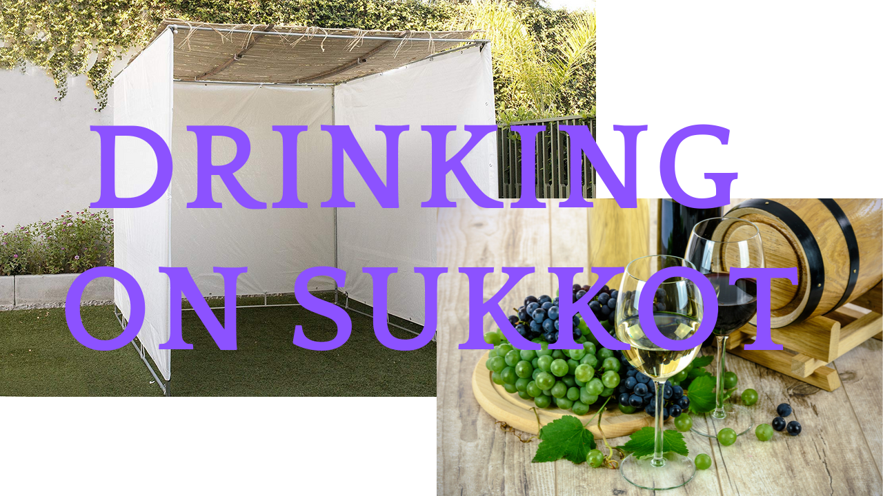 Video/Podcast Episode 2: Drinking on Sukkot