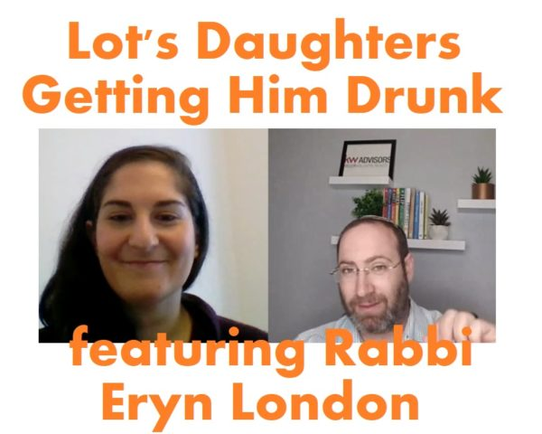 Discussing Lot's Drinking with His Daughters, featuring Rabbi Eryn London