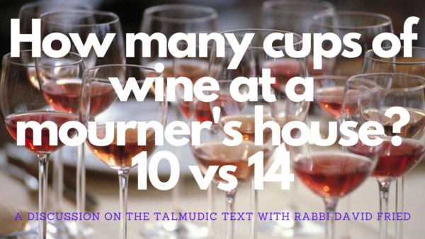 How Many Cups of Wine to Drink at a Mourner's House – 10 vs 14?