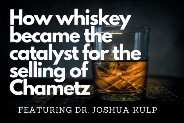 Whiskey As the Catalyst for the Selling of Chametz