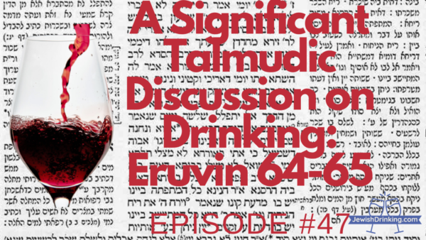 A Significant Rabbinic Discussion on Wine & Drinking: Eruvin 64-65