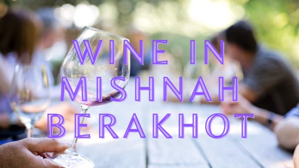 Wine in Mishnah Berakhot: An Introduction [DRAFT]