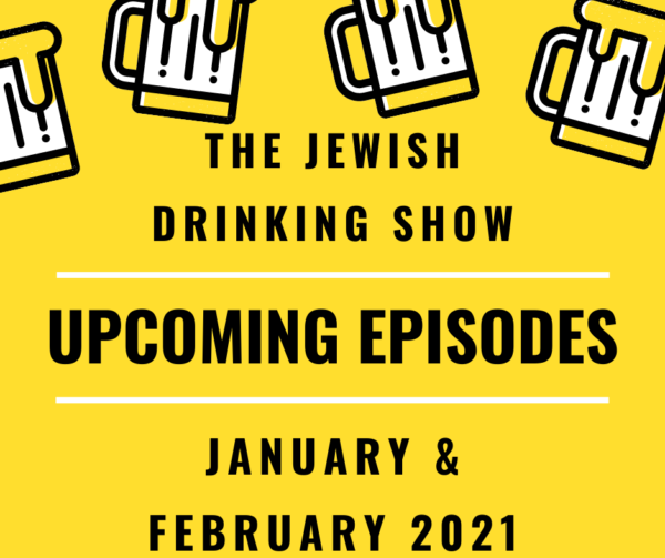Upcoming Episodes of The Jewish Drinking Show Through the End of February 2021