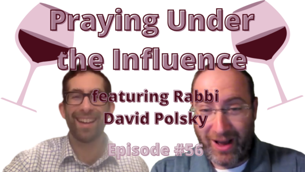 Praying Under the Influence (& Providing Halakhic Guidance) featuring Rabbi David Polsky [Episode #56 of The Jewish Drinking Show Episode]