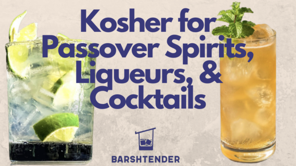 Kosher for Passover Spirits, Liqueurs, and Cocktails