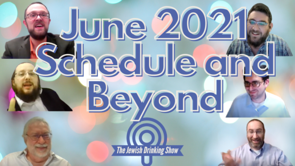 The Jewish Drinking Show's June 2021 Schedule…and Beyond