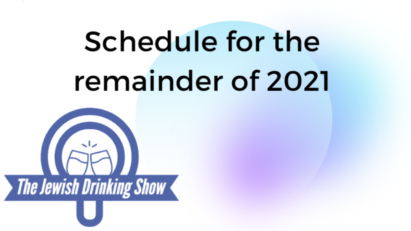 Schedule for the Remainder of 2021 of The Jewish Drinking Show